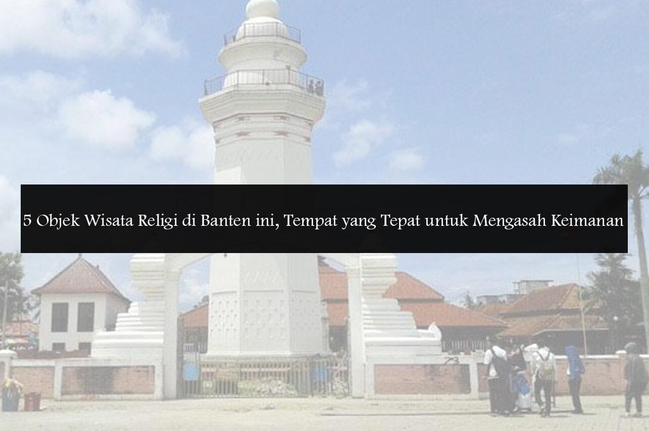 5 Objek Wisata Religi di Banten ini, Tempat yang Tepat untuk Mengasah Keimanan